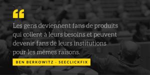 Les gens deviennent fans de produits qui collent à leurs besoins et à leur univers esthétique. Les gens peuvent devenir fan de leurs institutions pour les mêmes raisons. (2)