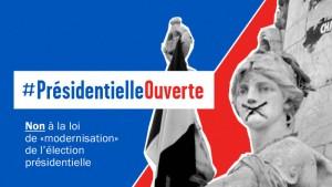 """Non à la loi de """"modernisation"""" de l'élection présidentielle #PrésidentielleOuverte"""