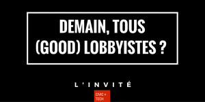 Demain, tous (good) lobbyistes ? - Civic Tech CivicTech