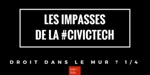 Impasses Civic Tech : droit dans le mur ? CivicTech 1/4