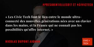 """""""Les Civic Tech font le lien entre le monde ultra-connecté des nouvelles générations nées avec un clavier dans les mains, et la France qui ne connaît pas les possibilités qu'offre internet"""" Nicolas Dupont Aignan Civic Tech CivicTech"""
