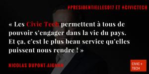 « Les Civic Tech permettent à tous de pouvoir s'engager dans la vie du pays. Et ça, c'est le plus beau service qu'elles puissent nous rendre ! » Nicolas Dupont Aignan